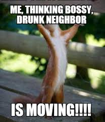 Moving Meme Pictures - meme creator me thinking bossy drunk neighbor is moving meme