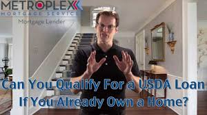 can you qualify for a usda loan if you already own a home youtube
