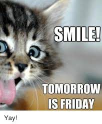 Yay Meme - smile tomorrow is friday yay friday meme on me me
