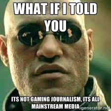 Journalism Meme - it s not gaming journalism gamergate know your meme