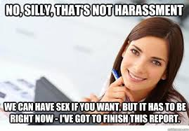 Want Sex Meme - no silly that s not harassment we can have sex if you want but it