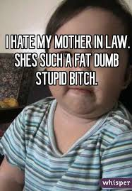 Stupid Bitch Meme - i hate my mother in law shes such a fat dumb stupid bitch