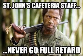 Never Go Full Retard Meme - st john s cafeteria staff never go full retard sju tropic