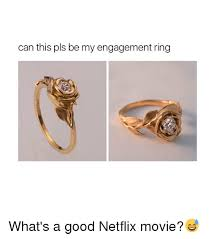 Engagement Meme - can this pls be my engagement ring what s a good netflix movie