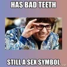 Bad Teeth Meme - has bad teeth still a sex symbol austin powers meme generator