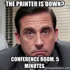 Conference Room Meme - the printer is down conference room 5 minutes michael scott the