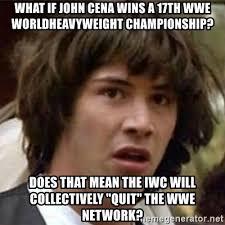 Wwe Network Meme - what if john cena wins a 17th wwe worldheavyweight chionship