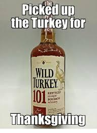 Thanksgiving Turkey Meme - picked up the turkey for est9 1855 wild turkey kentucky straight