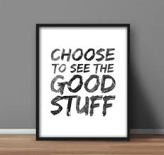 printable wall art digital download u0027choose to see the good stuff