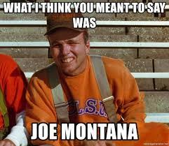 Montana Meme - what i think you meant to say was joe montana clint waterboy