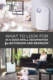best small dehumidifier for bedroom and bathroom 2017 reviews by what to look for in a good small dehumidifier for bathroom and bedroom