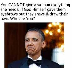 Eyebrows Meme Internet - dopl3r com memes you cannot give a woman everything she needs
