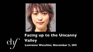 uncanny lawrence weschler facing up to the uncanny valley youtube