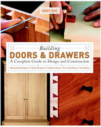Building A Cabinet Door by Building Doors U0026 Drawers A Complete Guide To Design And