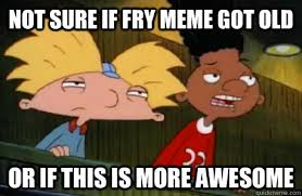 Fry Meme - not sure if fry meme got old or if this is more awesome