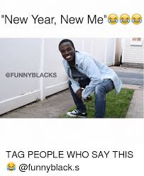 New Year New Me Meme - new year new me funny blacks tag people who say this funny meme