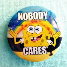 Spongebob Nobody Cares Meme - nobody cares meme 28 images image gallery nobody cares meme