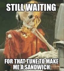Sammich Meme - meme creator still waiting for that tune to make me a sandwich