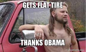 Thanks Obama Meme - gets flat tire thanks obama almost politically correct redneck