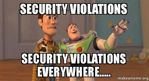 It Security Meme - security violations security violations everywhere buzz and