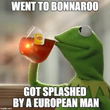 Bonnaroo Meme - but thats none of my business meme imgflip