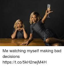 Bad Girl Meme - me watching myself making bad decisions httpstco5kh2nejm4h bad