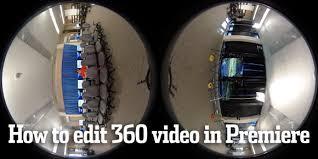 tutorial editing video di adobe premiere how to edit 360 video in premiere chris snider