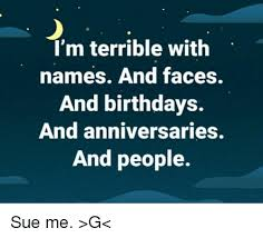 Meme Names And Faces - i m terrible with names and faces and birthdays and anniversaries