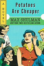 potatoes are cheaper a novel kindle edition by max shulman