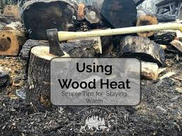 using wood heat simple tips for staying warm timber creek farm