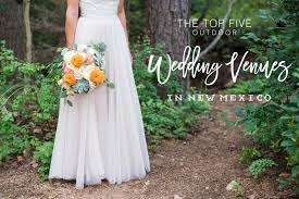 outdoor wedding venues in the 5 best outdoor wedding venues in new mexico julie haider