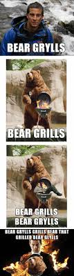 Funny Bear Memes - bear grylls grills the meta picture