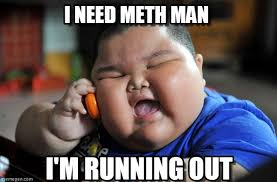 Meth Meme - i need meth man asian fat kid meme on memegen