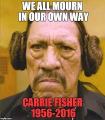 Carrie Meme - danny trejo princess leia imgflip