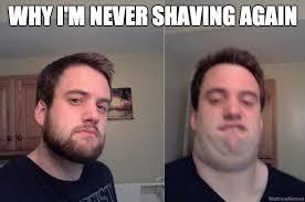 Shaving Meme - why i m never shaving again weknowmemes