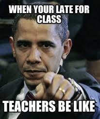 Teacher Meme Generator - meme creator when your late for class teachers be like