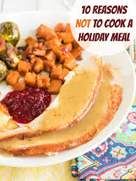ordering thanksgiving dinner 10 reasons to order a pre made holiday dinner the weary chef