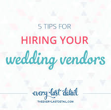 5 tips for hiring your wedding vendors every last detail