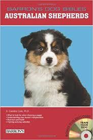 australian shepherd family dog australian shepherds barron u0027s dog bibles d caroline coile ph d