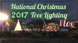 2017 national christmas tree lighting 2017 national christmas tree lighting vlog washington dc youtube