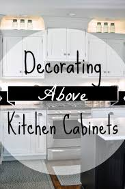 kitchen cabinet decorating ideas best 25 above kitchen cabinets ideas on pinterest update