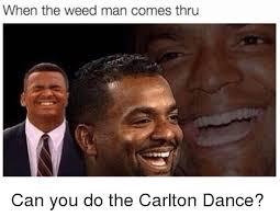 Carlton Dance Meme - when the weed man comes thru can you do the carlton dance meme on