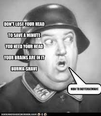 Burma Shave Meme - don t lose your head to save a minute you need your head your