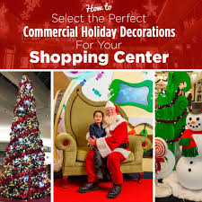Commercial Christmas Decorations For Shops by How To Select The Perfect Commercial Holiday Decorations For Your