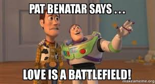 Pat Meme - pat benatar says love is a battlefield buzz and woody toy