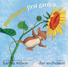 mortimer u0027s first garden book by karma wilson dan andreasen
