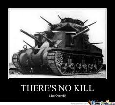 Overkill Meme - there s no kill like overkill by 187 mobstaz meme center