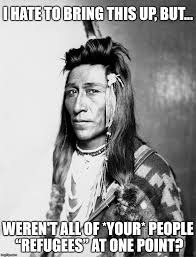 Native American Memes - livin like a refugee imgflip