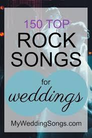 for weddings 150 best rock songs for weddings 2017 my wedding songs