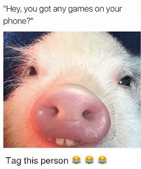 You Got Games On Your Phone Meme - 25 best memes about you got any games on your phone you